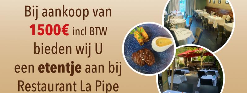 Toppromotie tijdens de maanden juli en augustus 2021! Bij aankoop 1500€ incl. BTW - etentje Restaurant La Pipe twv 75€